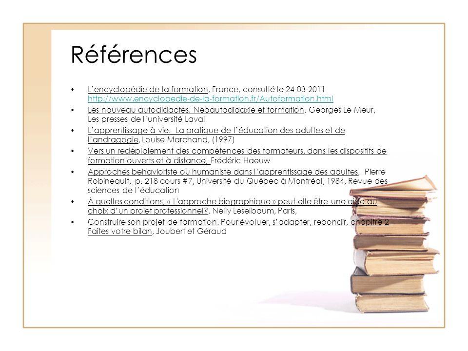 Références L'encyclopédie de la formation, France, consulté le 24-03-2011 http://www.encyclopedie-de-la-formation.fr/Autoformation.html http://www.enc