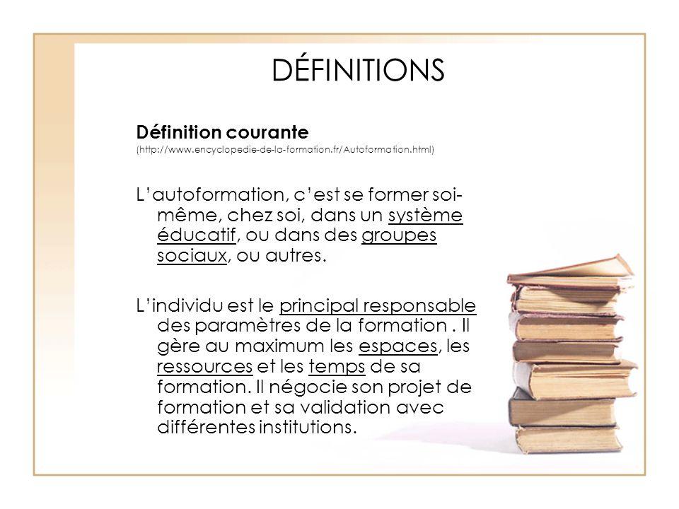 AUTRES DÉFINITIONS OU VOCABULAIRE ASSOCIÉ: « La formation de soi par soi » (Groupe de recherche sur l'autoformation en France) Néoauto-didaxie, praxéogogie, (Georges Le Meur) « Galaxie de l'autoformation » (P.