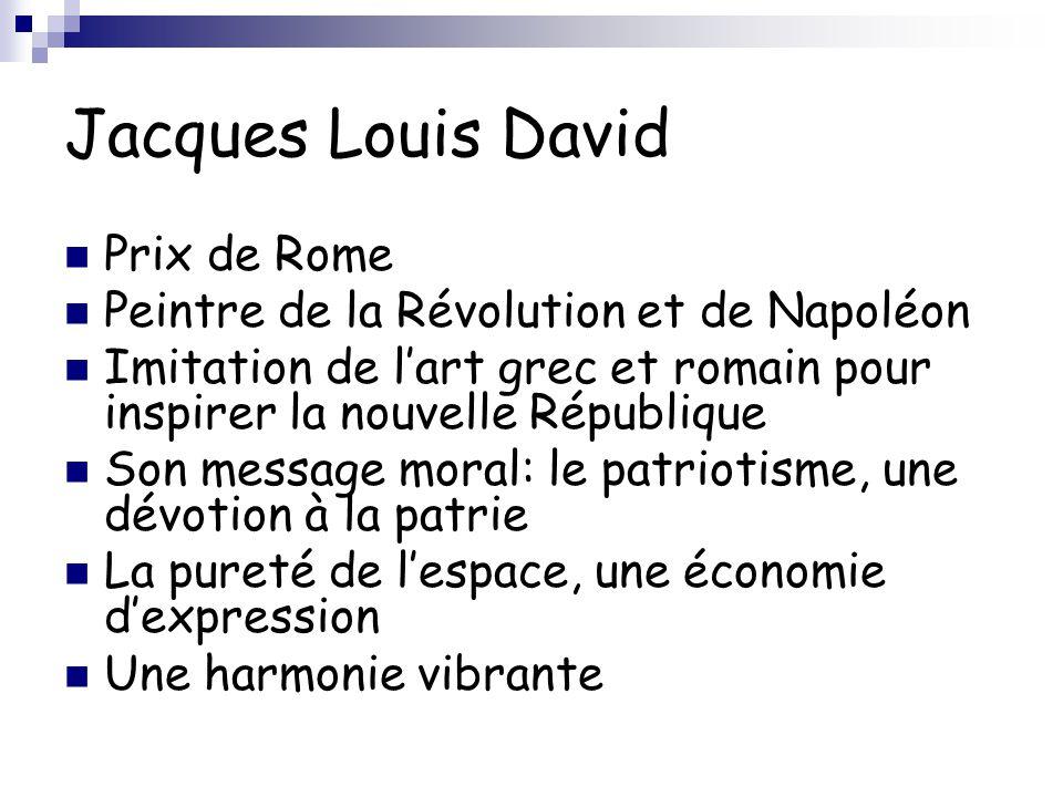 Jacques Louis David Prix de Rome Peintre de la Révolution et de Napoléon Imitation de l'art grec et romain pour inspirer la nouvelle République Son me