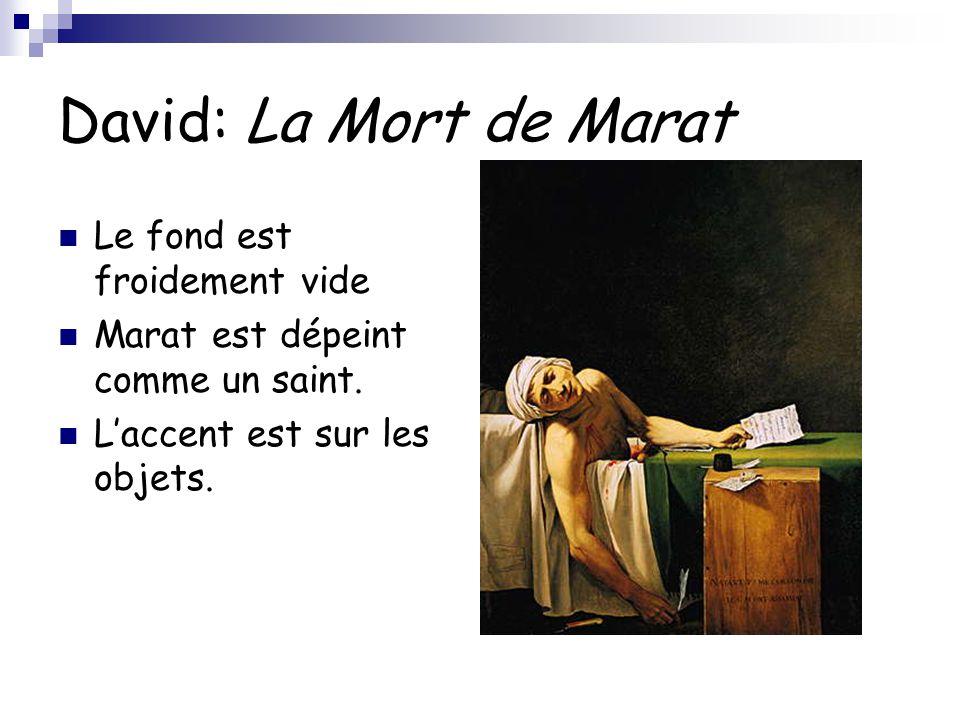 David: La Mort de Marat Le fond est froidement vide Marat est dépeint comme un saint. L'accent est sur les objets.
