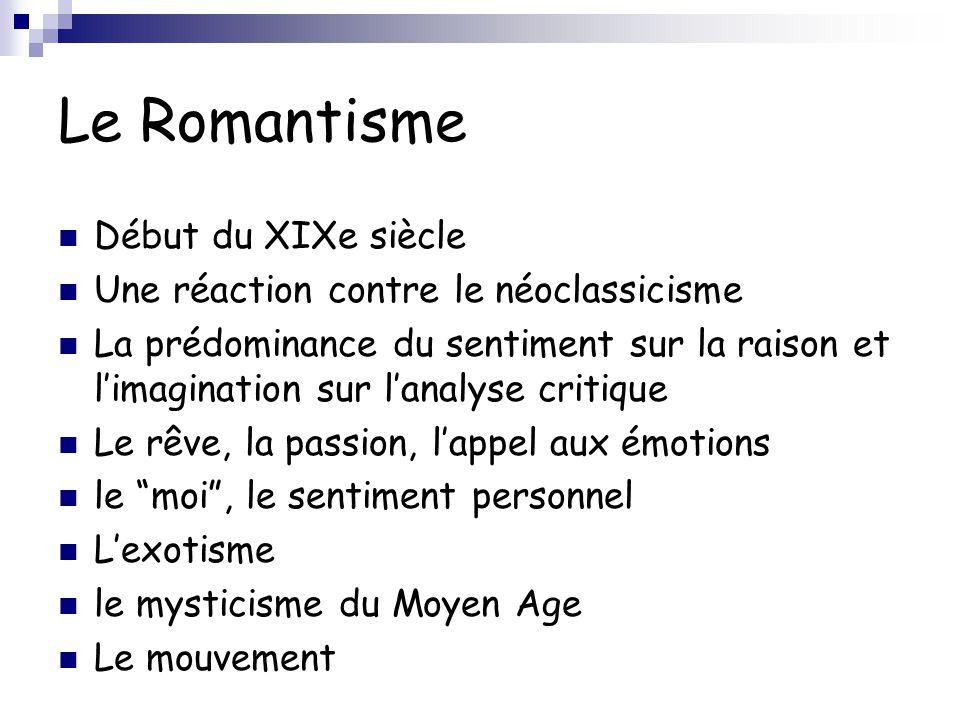 Le Romantisme Début du XIXe siècle Une réaction contre le néoclassicisme La prédominance du sentiment sur la raison et l'imagination sur l'analyse cri