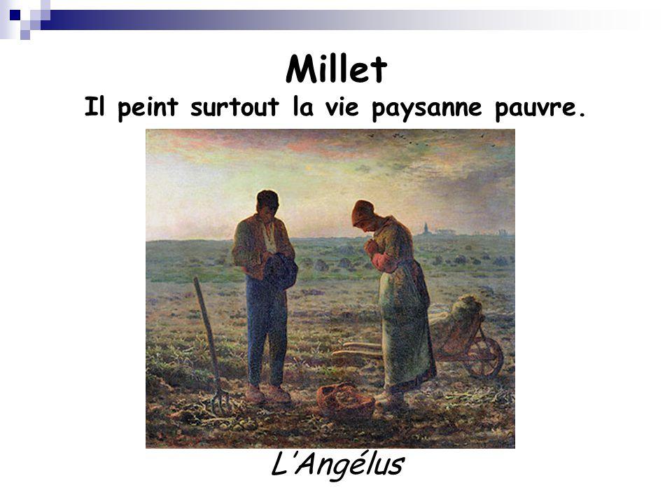 Millet Il peint surtout la vie paysanne pauvre. L'Angélus