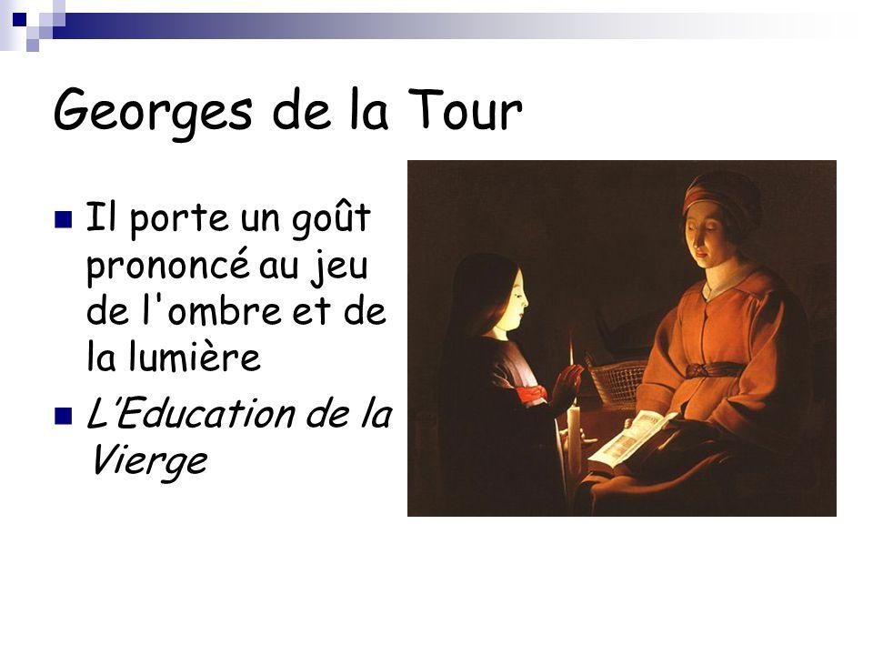 Georges de la Tour Il porte un goût prononcé au jeu de l'ombre et de la lumière L'Education de la Vierge