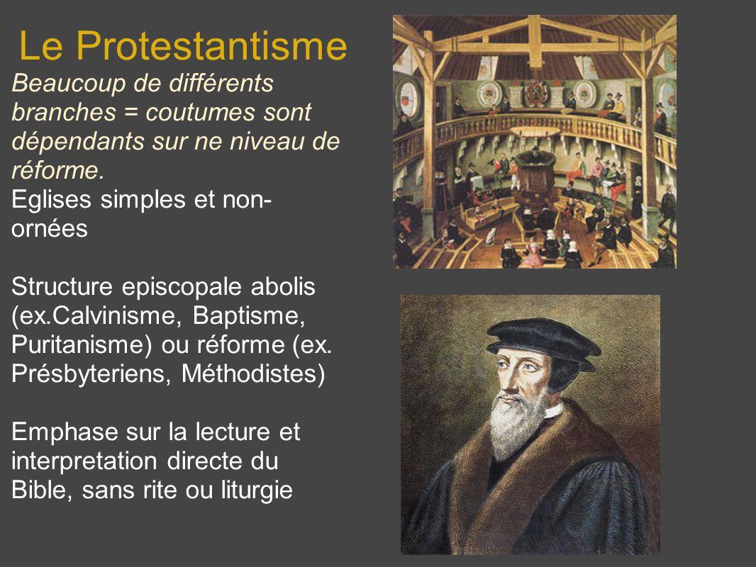 Le Protestantisme Beaucoup de différents branches = coutumes sont dépendants sur ne niveau de réforme. Eglises simples et non- ornées Structure episco