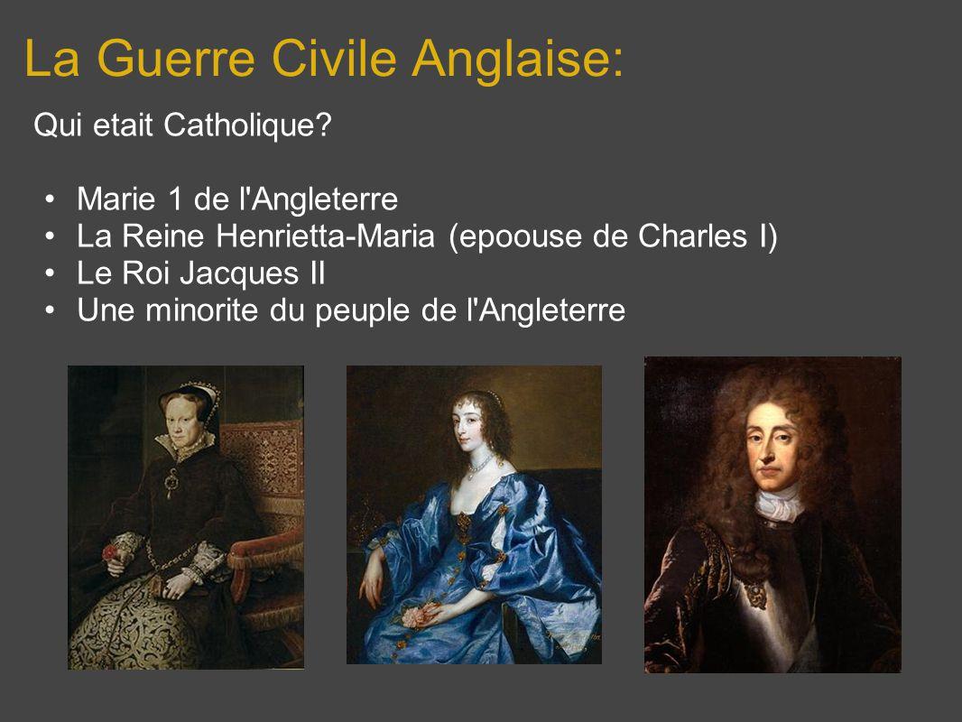 La Guerre Civile Anglaise: Qui etait Catholique? Marie 1 de l'Angleterre La Reine Henrietta-Maria (epoouse de Charles I) Le Roi Jacques II Une minorit