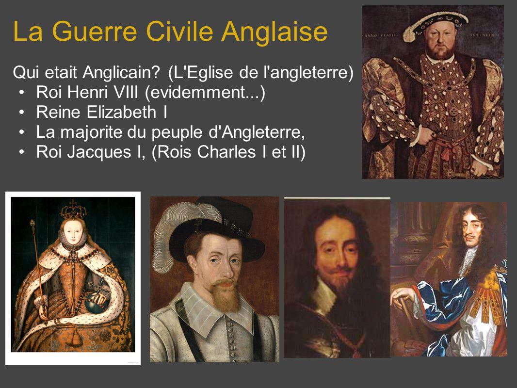 La Guerre Civile Anglaise Qui etait Anglicain? (L'Eglise de l'angleterre) Roi Henri VIII (evidemment...) Reine Elizabeth I La majorite du peuple d'Ang