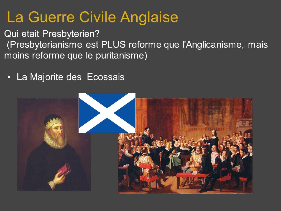 La Guerre Civile Anglaise Qui etait Presbyterien? (Presbyterianisme est PLUS reforme que l'Anglicanisme, mais moins reforme que le puritanisme) La Maj