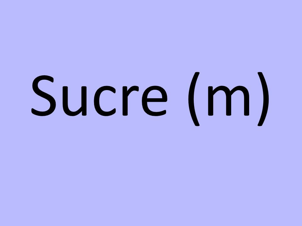 Sucre (m)