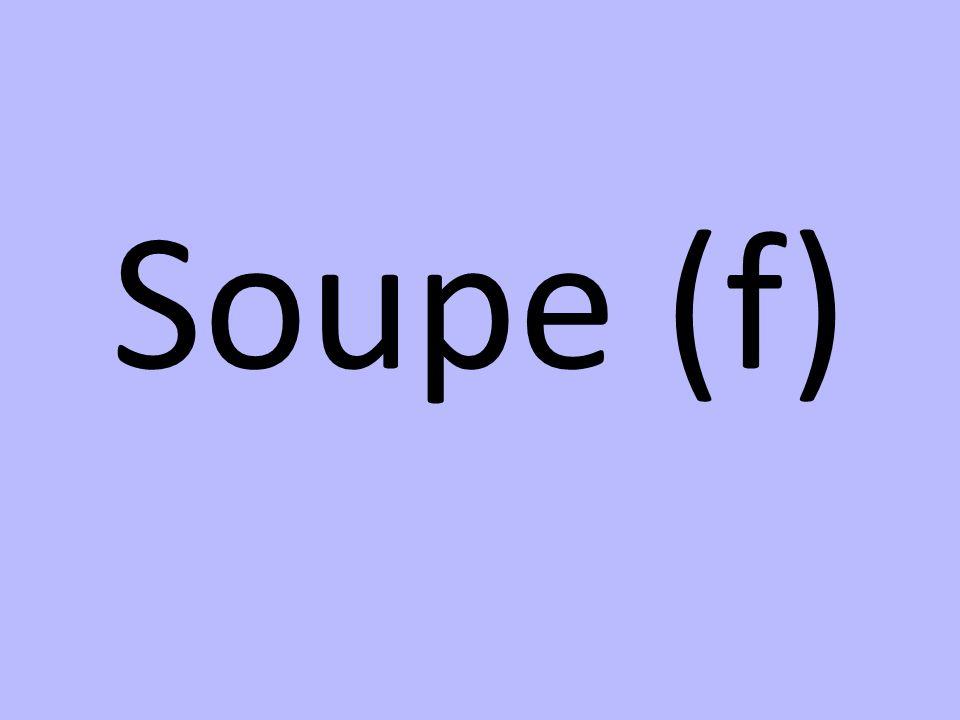 Soupe (f)