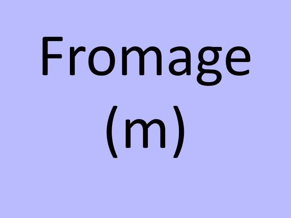 Fromage (m)