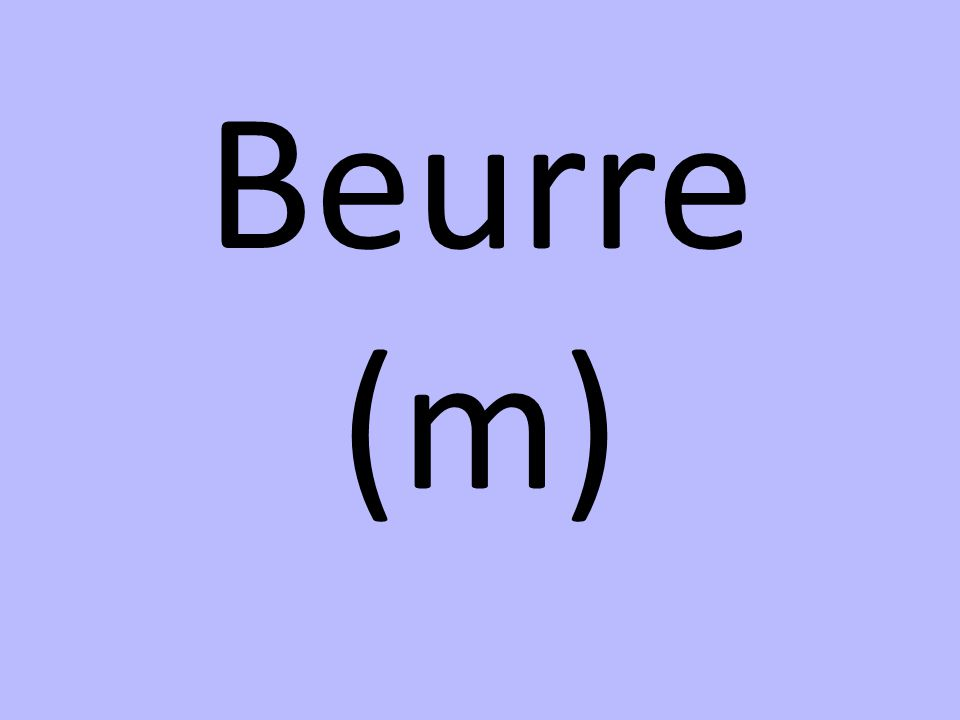 Beurre (m)