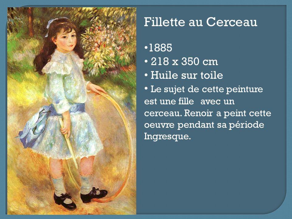 Fillette au Cerceau 1885 218 x 350 cm Huile sur toile Le sujet de cette peinture est une fille avec un cerceau. Renoir a peint cette oeuvre pendant sa
