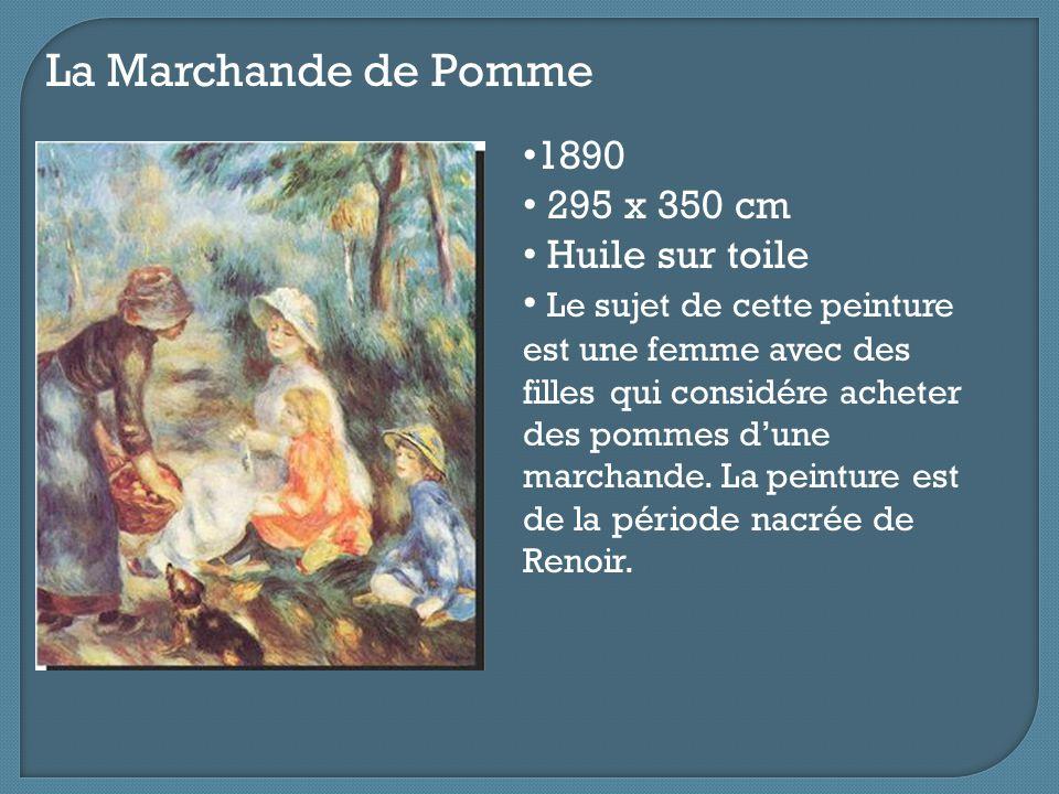 La Marchande de Pomme 1890 295 x 350 cm Huile sur toile Le sujet de cette peinture est une femme avec des filles qui considére acheter des pommes d'un