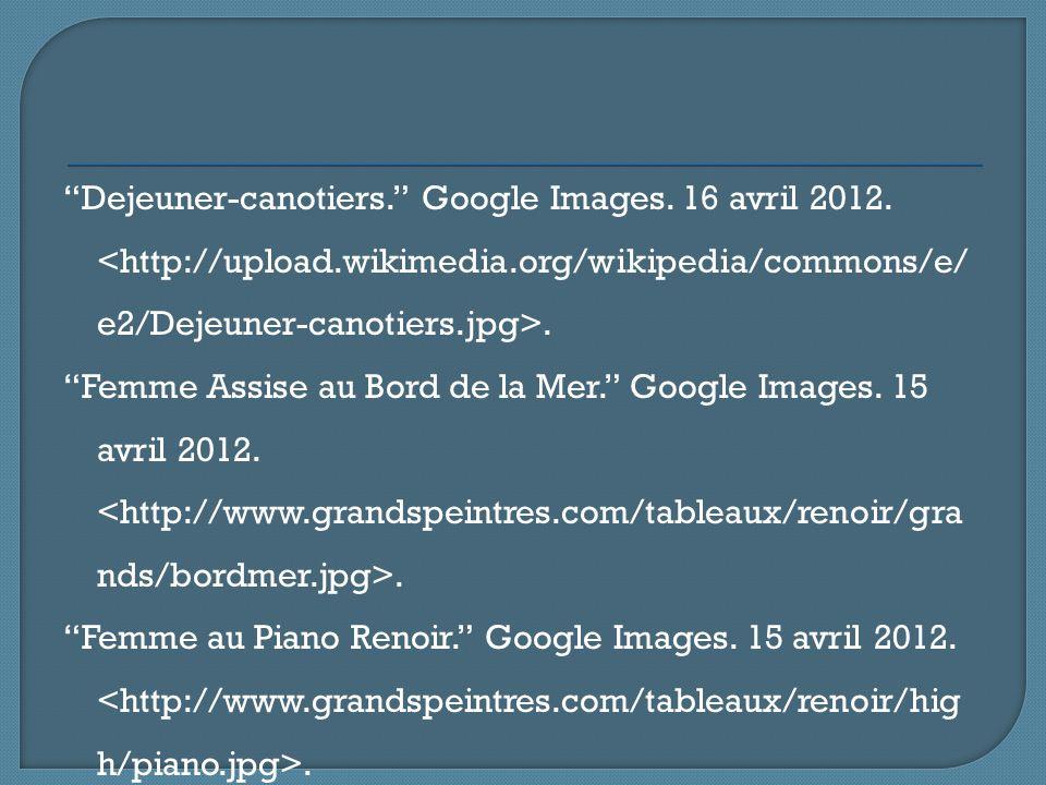 """""""Dejeuner-canotiers."""" Google Images. 16 avril 2012.. """"Femme Assise au Bord de la Mer."""" Google Images. 15 avril 2012.. """"Femme au Piano Renoir."""" Google"""