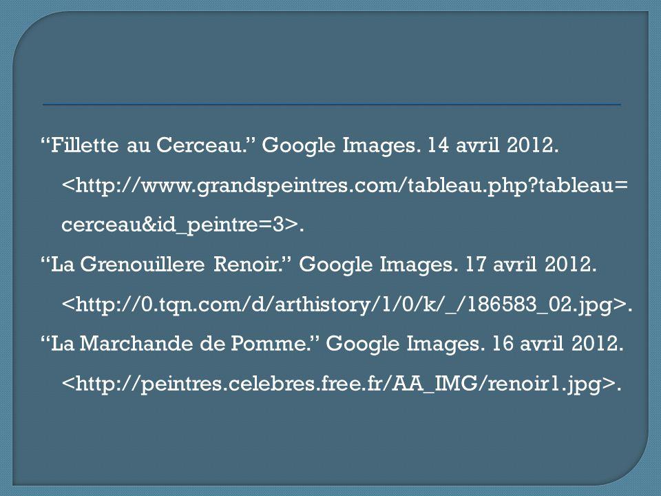 """""""Fillette au Cerceau."""" Google Images. 14 avril 2012.. """"La Grenouillere Renoir."""" Google Images. 17 avril 2012.. """"La Marchande de Pomme."""" Google Images."""