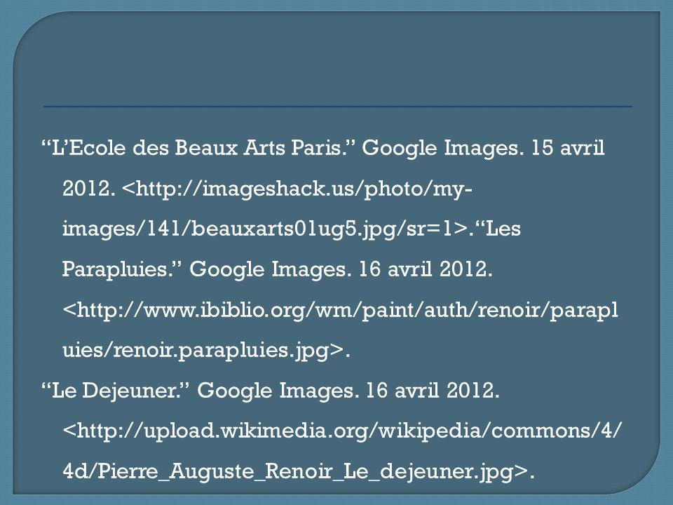 """""""L'Ecole des Beaux Arts Paris."""" Google Images. 15 avril 2012..""""Les Parapluies."""" Google Images. 16 avril 2012.. """"Le Dejeuner."""" Google Images. 16 avril"""