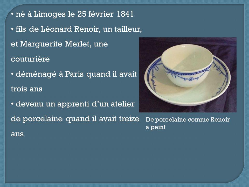né à Limoges le 25 février 1841 fils de Léonard Renoir, un tailleur, et Marguerite Merlet, une couturière déménagé à Paris quand il avait trois ans devenu un apprenti d'un atelier de porcelaine quand il avait treize ans De porcelaine comme Renoir a peint