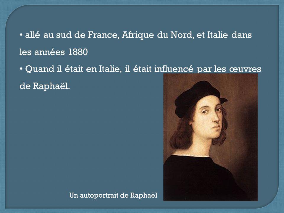 allé au sud de France, Afrique du Nord, et Italie dans les années 1880 Quand il était en Italie, il était influencé par les œuvres de Raphaël. Un auto