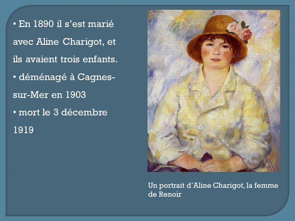 En 1890 il s'est marié avec Aline Charigot, et ils avaient trois enfants. déménagé à Cagnes- sur-Mer en 1903 mort le 3 décembre 1919 Un portrait d'Ali