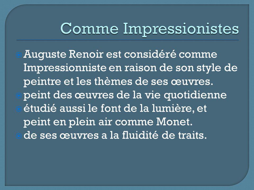  Auguste Renoir est considéré comme Impressionniste en raison de son style de peintre et les thèmes de ses œuvres.  peint des œuvres de la vie quoti