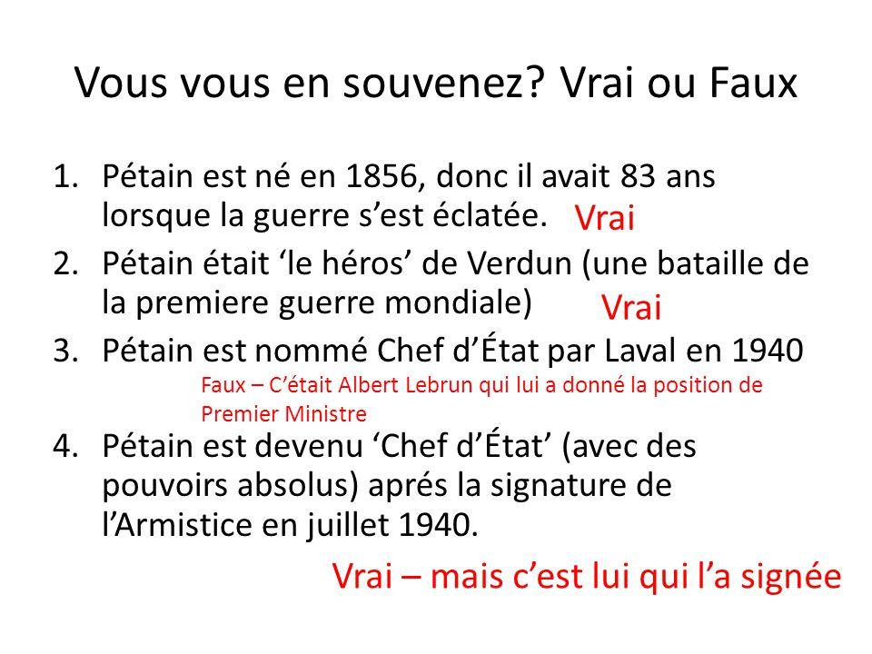 Vous vous en souvenez? Vrai ou Faux 1.Pétain est né en 1856, donc il avait 83 ans lorsque la guerre s'est éclatée. 2.Pétain était 'le héros' de Verdun