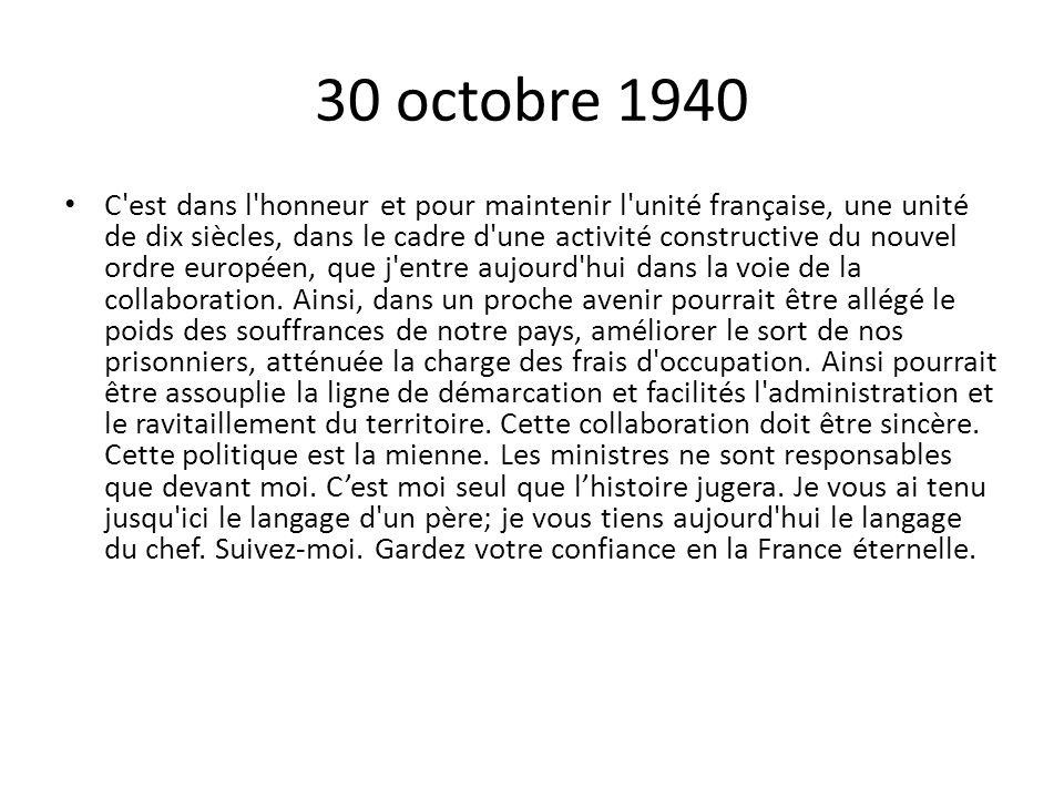 30 octobre 1940 C'est dans l'honneur et pour maintenir l'unité française, une unité de dix siècles, dans le cadre d'une activité constructive du nouve