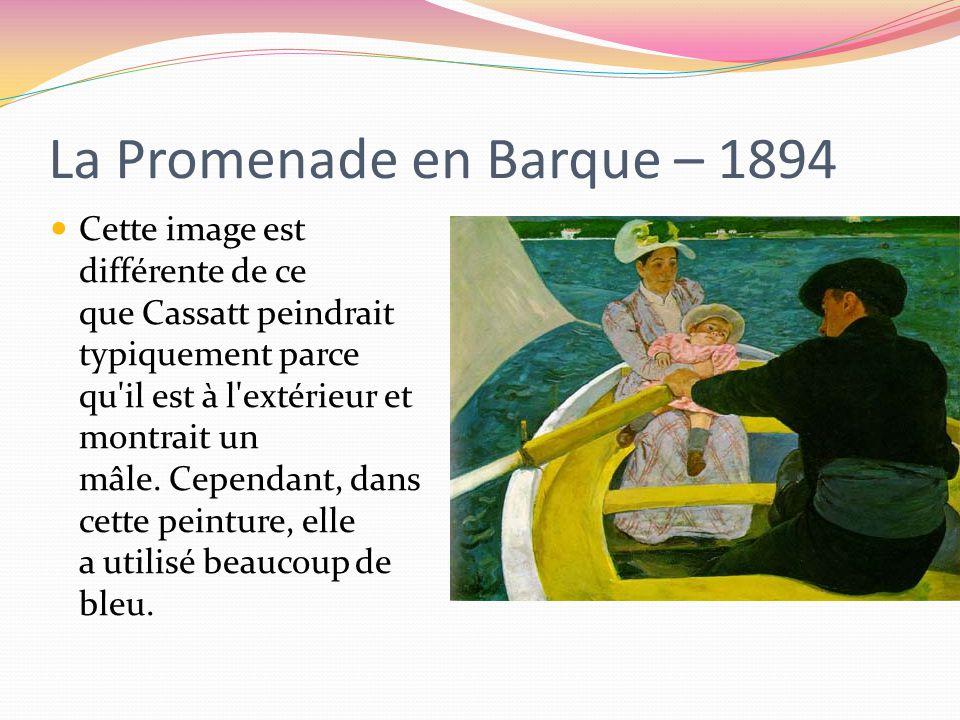 La Promenade en Barque – 1894 Cette image est différente de ce que Cassatt peindrait typiquement parce qu il est à l extérieur et montrait un mâle.