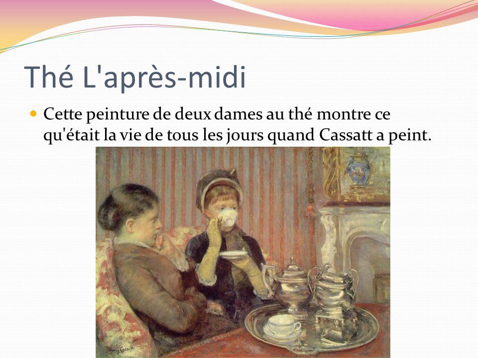 Thé L après-midi Cette peinture de deux dames au thé montre ce qu était la vie de tous les jours quand Cassatt a peint.