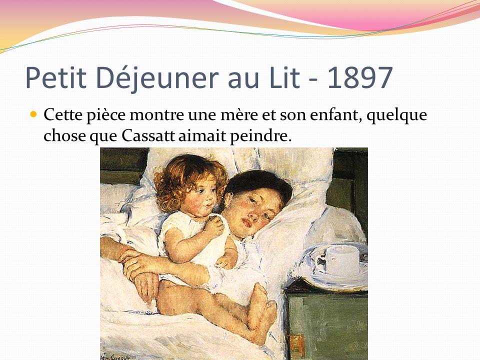 Petit Déjeuner au Lit - 1897 Cette pièce montre une mère et son enfant, quelque chose que Cassatt aimait peindre.
