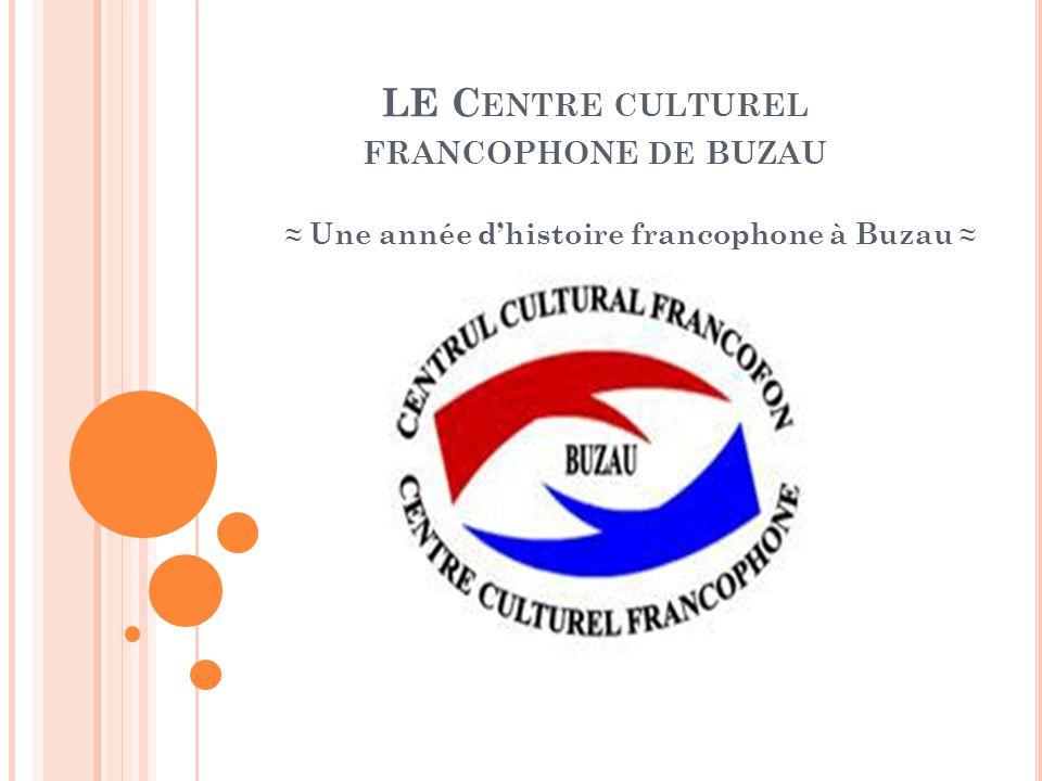 LE C ENTRE CULTUREL FRANCOPHONE DE BUZAU ≈ Une année d'histoire francophone à Buzau ≈