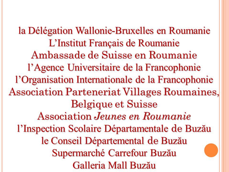 la Délégation Wallonie-Bruxelles en Roumanie L'Institut Français de Roumanie Ambassade de Suisse en Roumanie l'Agence Universitaire de la Francophonie