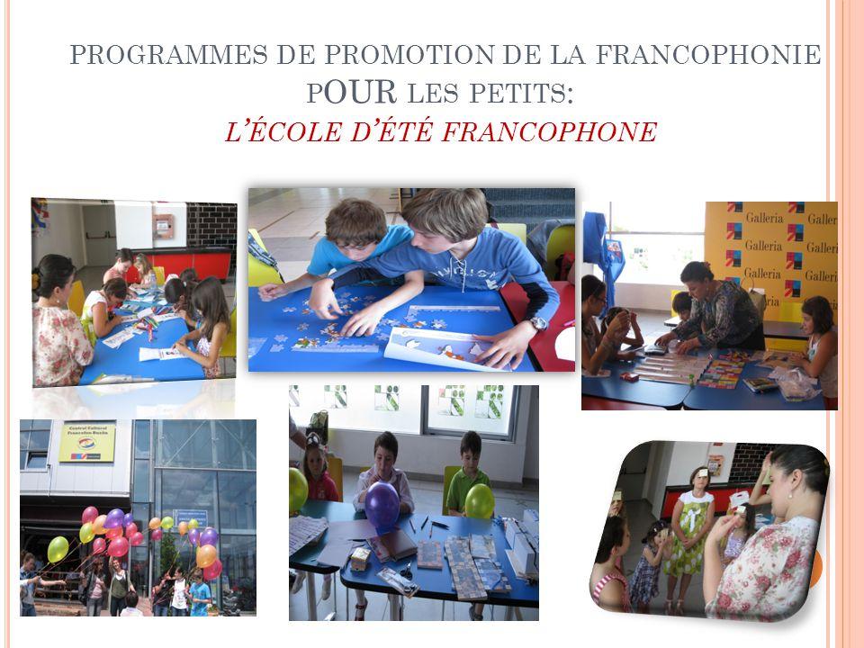PROGRAMMES DE PROMOTION DE LA FRANCOPHONIE P OUR LES PETITS : L ' ÉCOLE D ' ÉTÉ FRANCOPHONE