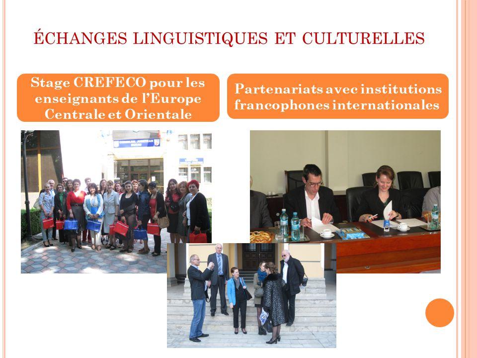 ÉCHANGES LINGUISTIQUES ET CULTURELLES Stage CREFECO pour les enseignants de l'Europe Centrale et Orientale Partenariats avec institutions francophones internationales