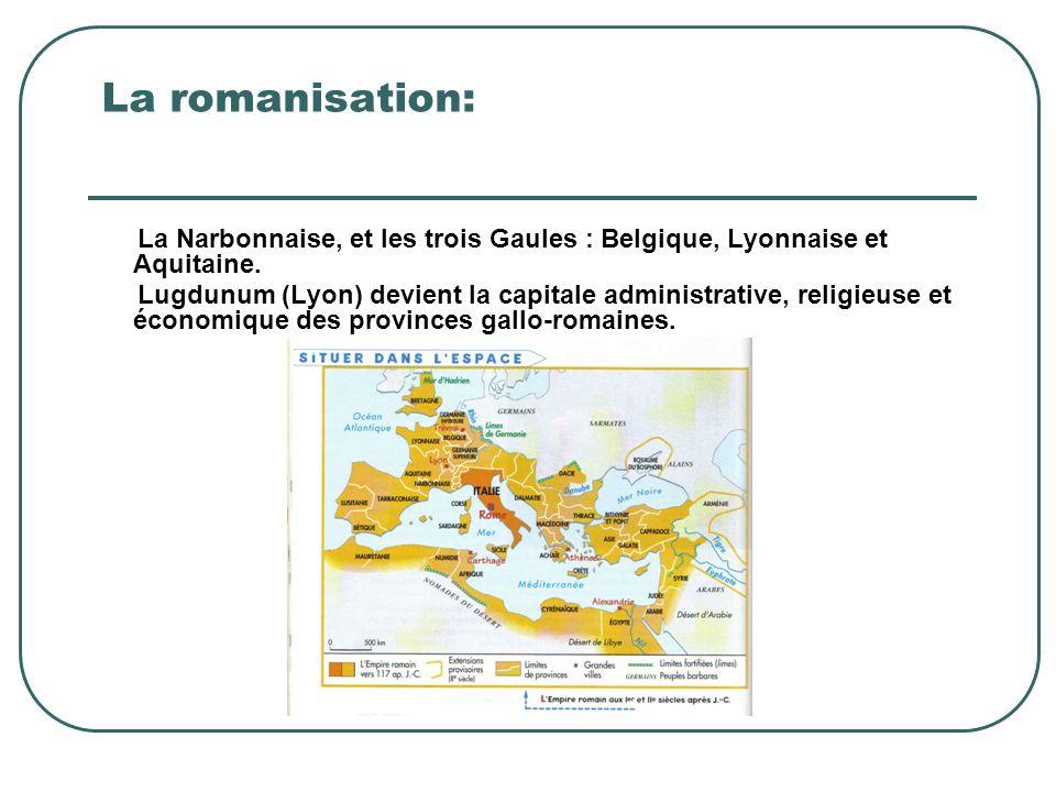 La Narbonnaise, et les trois Gaules : Belgique, Lyonnaise et Aquitaine. Lugdunum (Lyon) devient la capitale administrative, religieuse et économique d