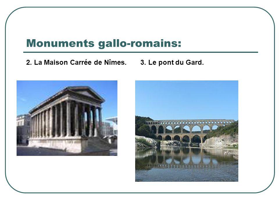 Monuments gallo-romains: 2. La Maison Carrée de Nîmes. 3. Le pont du Gard.