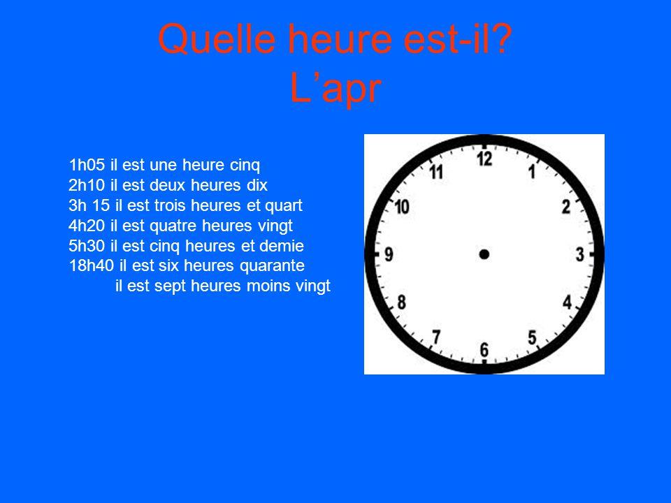 Quelle heure est-il? L'après-midi et le soir 12h il est midi 13 h il est une heure de l'après- midi 14h il est deux heures de l'après-midi 15h il est