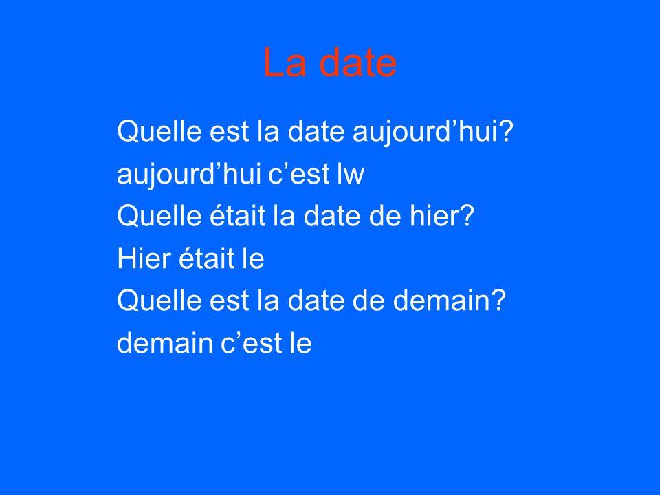 La date Quelle est la date aujourd'hui.aujourd'hui c'est lw Quelle était la date de hier.