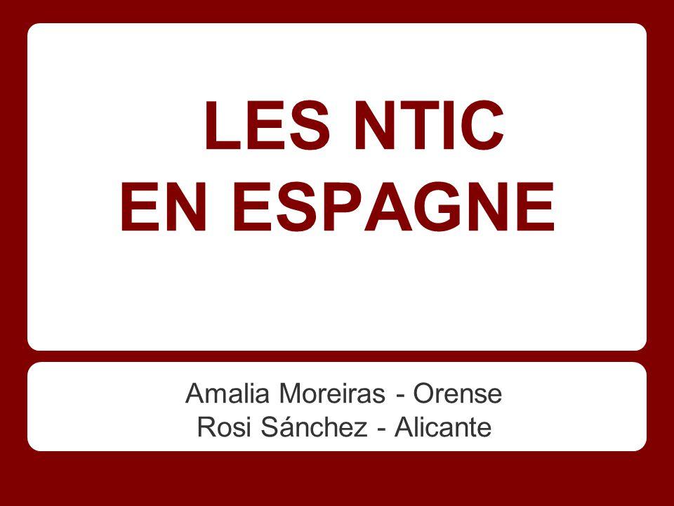 LES NTIC EN ESPAGNE Amalia Moreiras - Orense Rosi Sánchez - Alicante