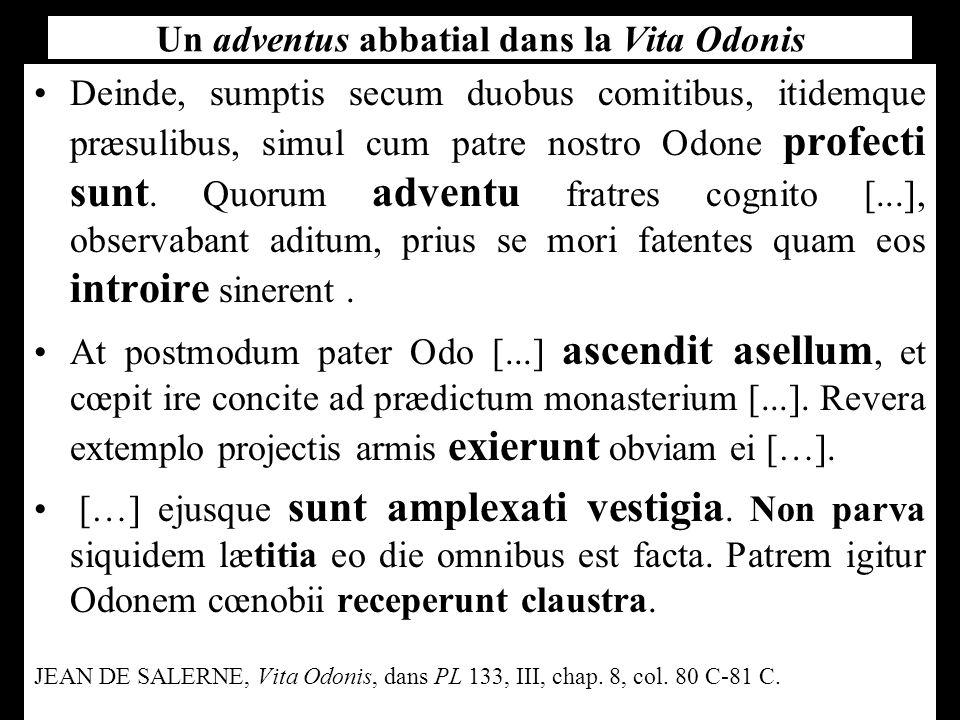 Un adventus abbatial dans la Vita Odonis Deinde, sumptis secum duobus comitibus, itidemque præsulibus, simul cum patre nostro Odone profecti sunt.
