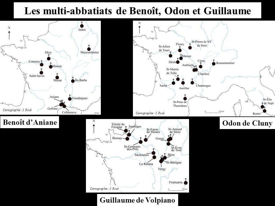Les multi-abbatiats de Benoît, Odon et Guillaume Benoît d'Aniane Odon de Cluny Guillaume de Volpiano Cartographie : I.