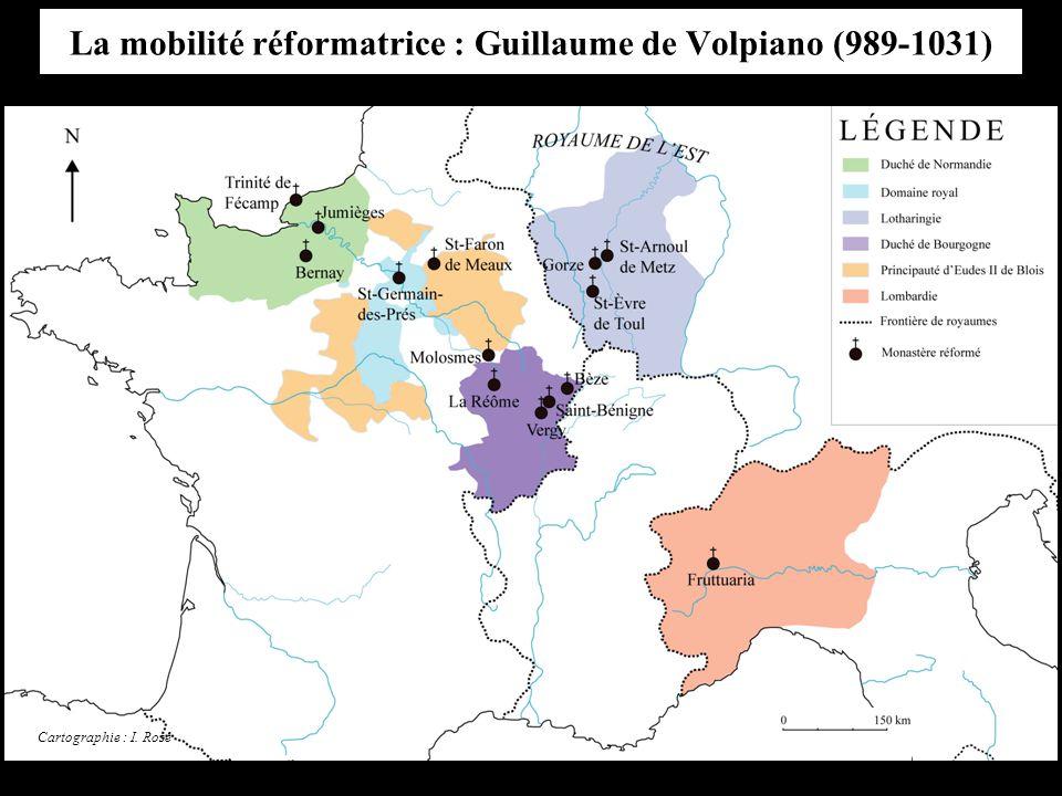 La mobilité réformatrice : Guillaume de Volpiano (989-1031) Cartographie : I. Rosé