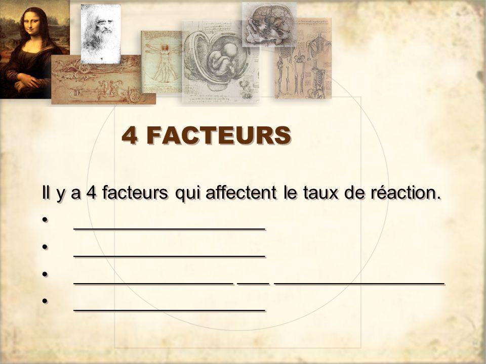 4 FACTEURS Il y a 4 facteurs qui affectent le taux de réaction.