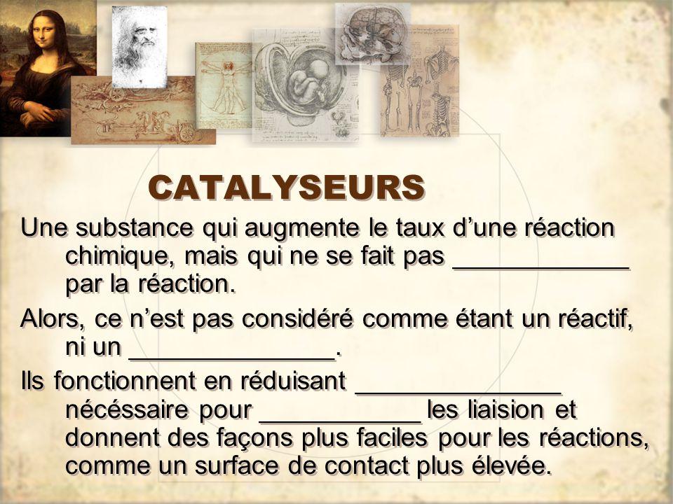 CATALYSEURS Une substance qui augmente le taux d'une réaction chimique, mais qui ne se fait pas ____________ par la réaction.