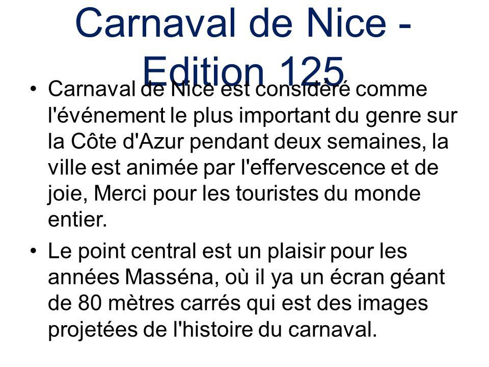 Carnaval de Nice - Edition 125 Carnaval de Nice est considéré comme l événement le plus important du genre sur la Côte d Azur pendant deux semaines, la ville est animée par l effervescence et de joie, Merci pour les touristes du monde entier.