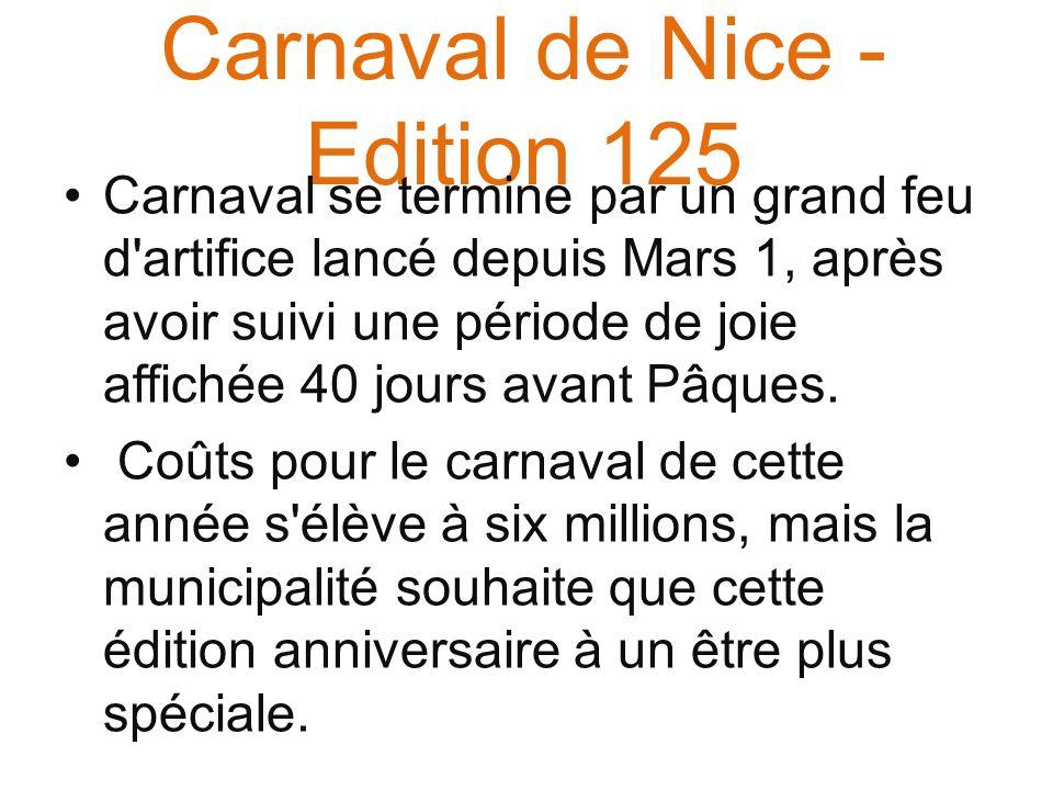 Carnaval de Nice - Edition 125 Carnaval se termine par un grand feu d artifice lancé depuis Mars 1, après avoir suivi une période de joie affichée 40 jours avant Pâques.