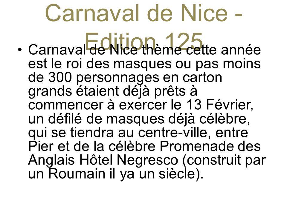 Carnaval de Nice - Edition 125 Carnaval de Nice thème cette année est le roi des masques ou pas moins de 300 personnages en carton grands étaient déjà prêts à commencer à exercer le 13 Février, un défilé de masques déjà célèbre, qui se tiendra au centre-ville, entre Pier et de la célèbre Promenade des Anglais Hôtel Negresco (construit par un Roumain il ya un siècle).