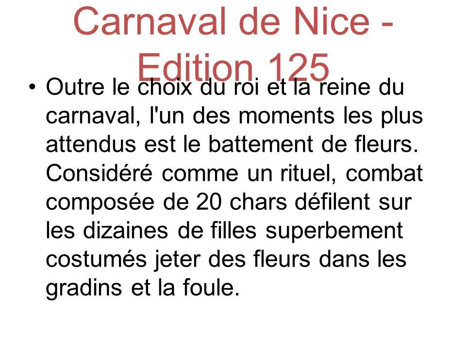 Carnaval de Nice - Edition 125 Outre le choix du roi et la reine du carnaval, l un des moments les plus attendus est le battement de fleurs.