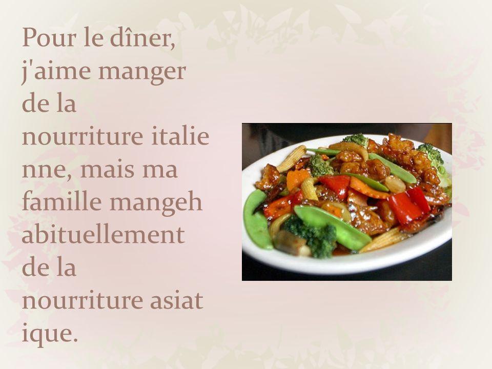 Pour le dîner, j'aime manger de la nourriture italie nne, mais ma famille mangeh abituellement de la nourriture asiat ique.