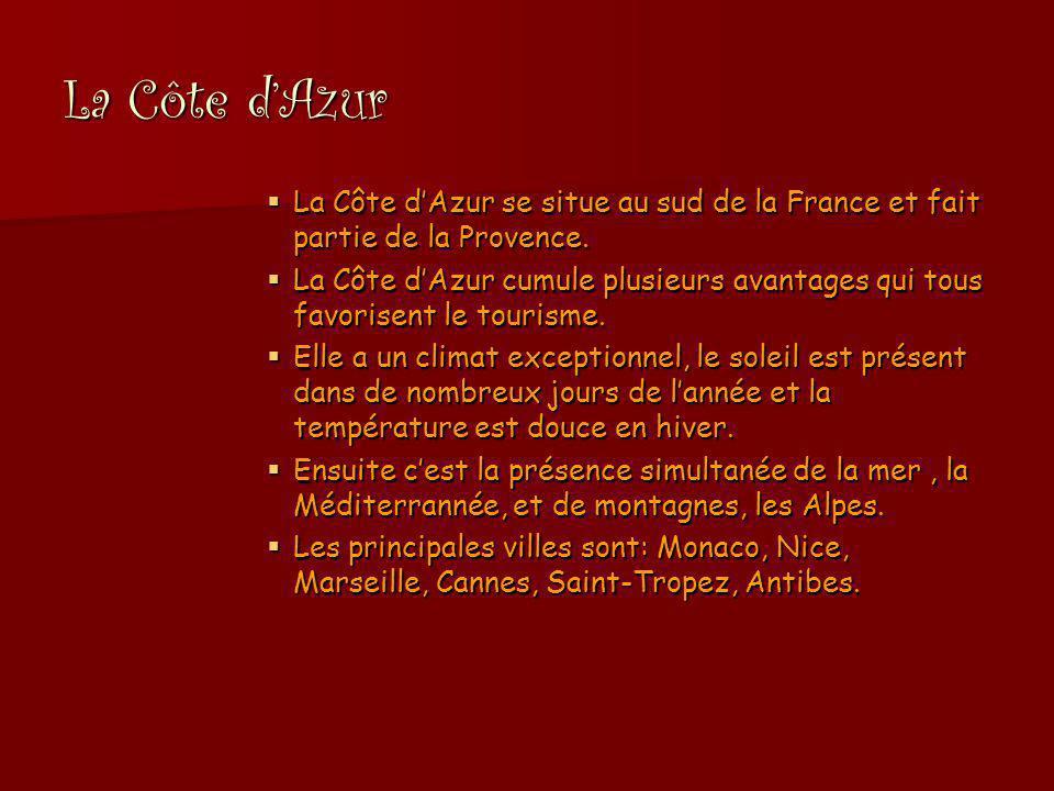 La Côte d'Azur  La Côte d'Azur se situe au sud de la France et fait partie de la Provence.  La Côte d'Azur cumule plusieurs avantages qui tous favor