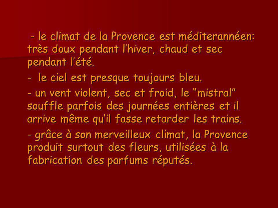 - le climat de la Provence est méditerannéen: très doux pendant l'hiver, chaud et sec pendant l'été.